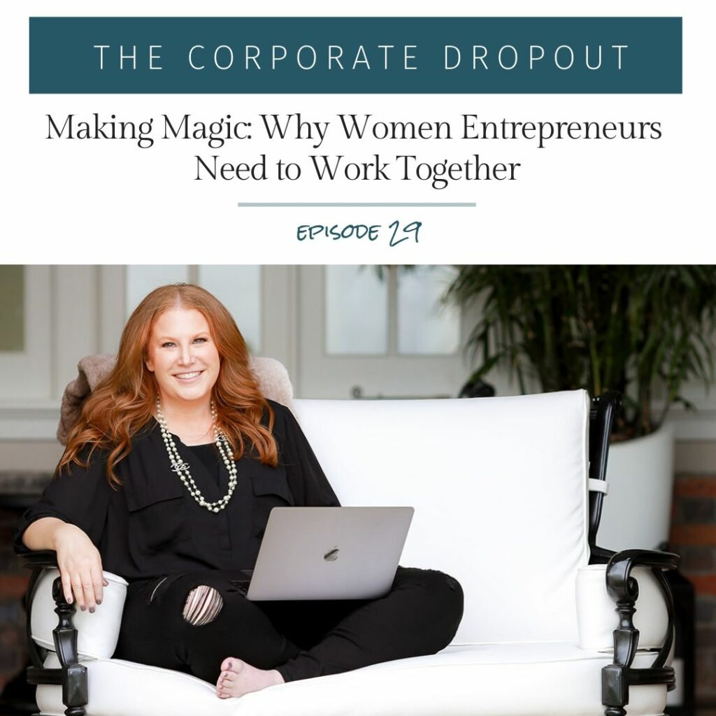 episode 29 the corporate dropout podcast with melanie scott, on how women entrepreneurs make magic together