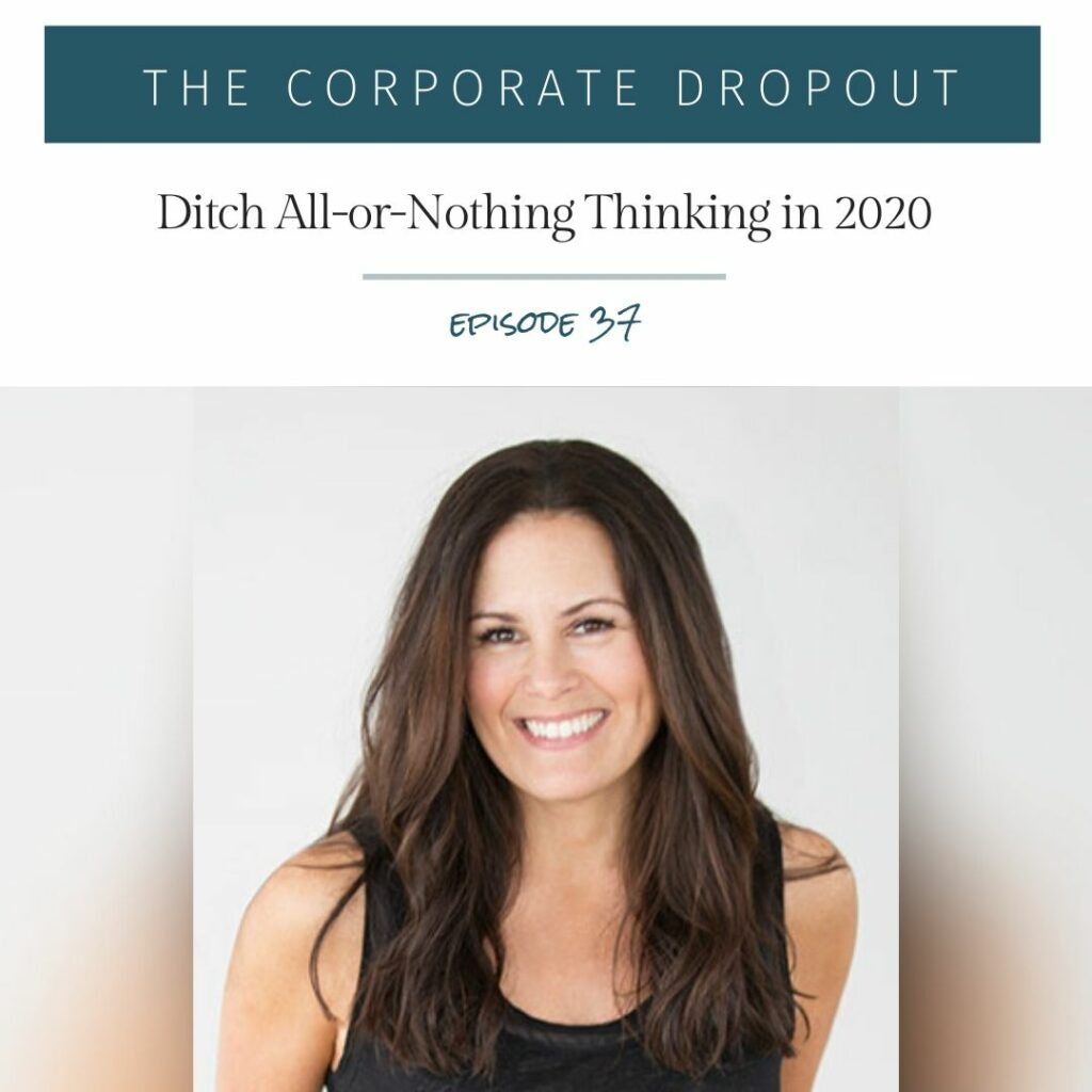 ditch all or nothing thinking in 2020 with danielle omar on the corporate dropout podcast