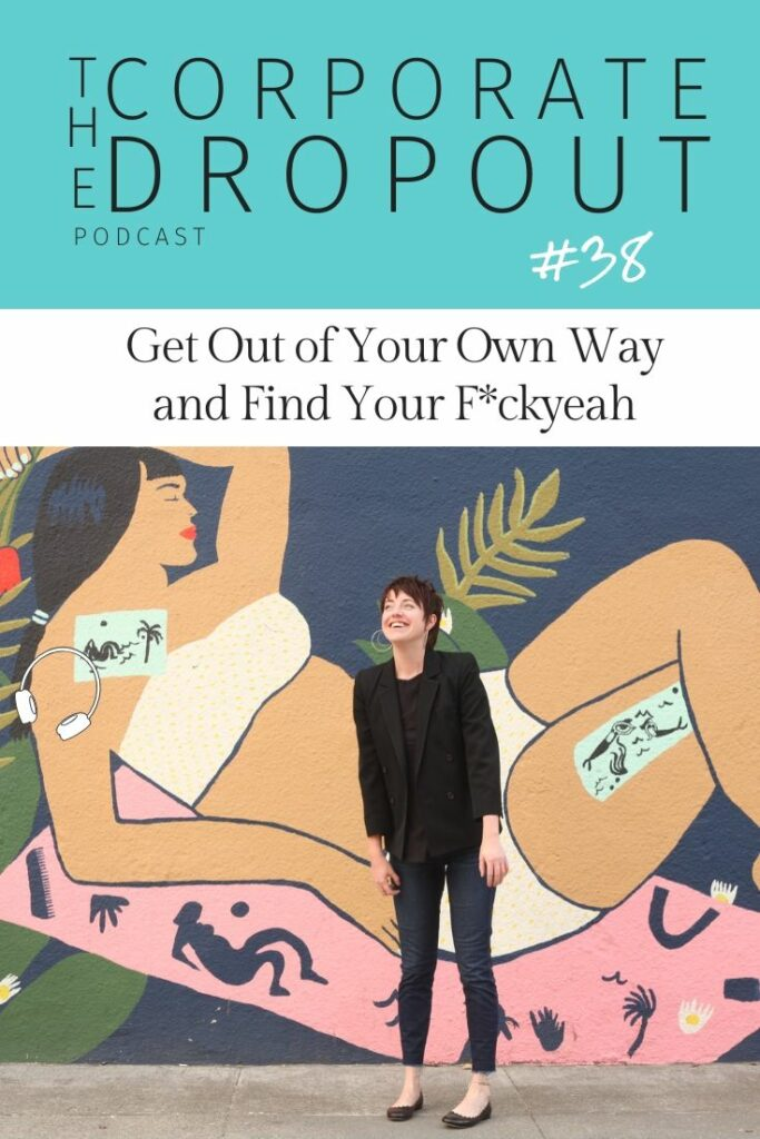 alexis rockley, get out of your own way and find your f*ckyeah on the corporate dropout podcast